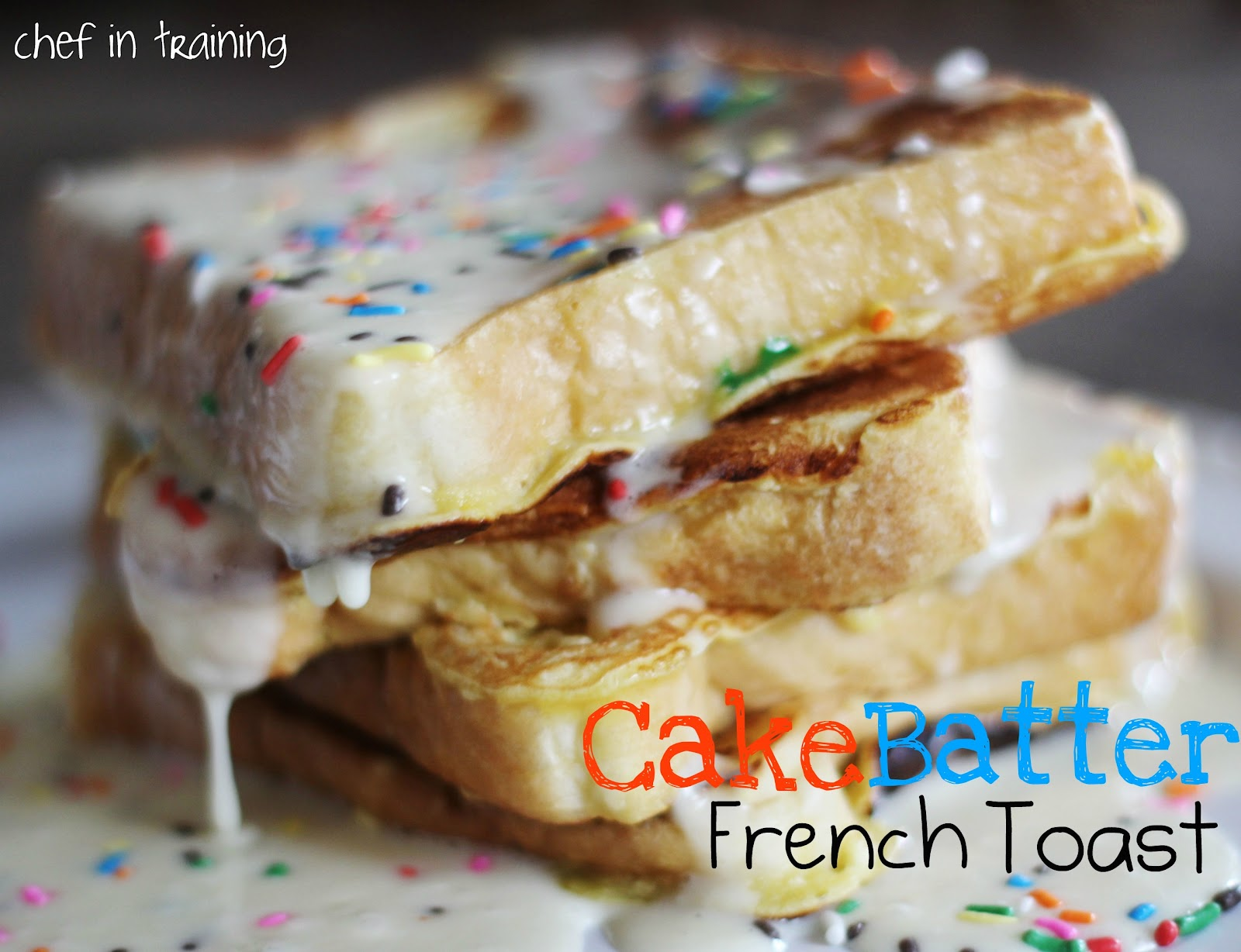 Cake Batter French Toast Chef In Training