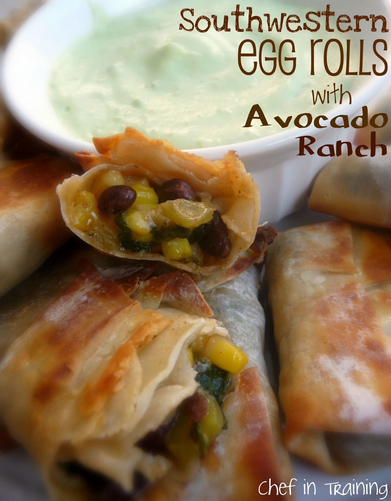Southwestern Egg Rolls with Avocado Ranch - Chef in Training