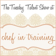 Tuesday Talent Show Link Party at Chef in Training! It is held weekly and has some amazing link ups!