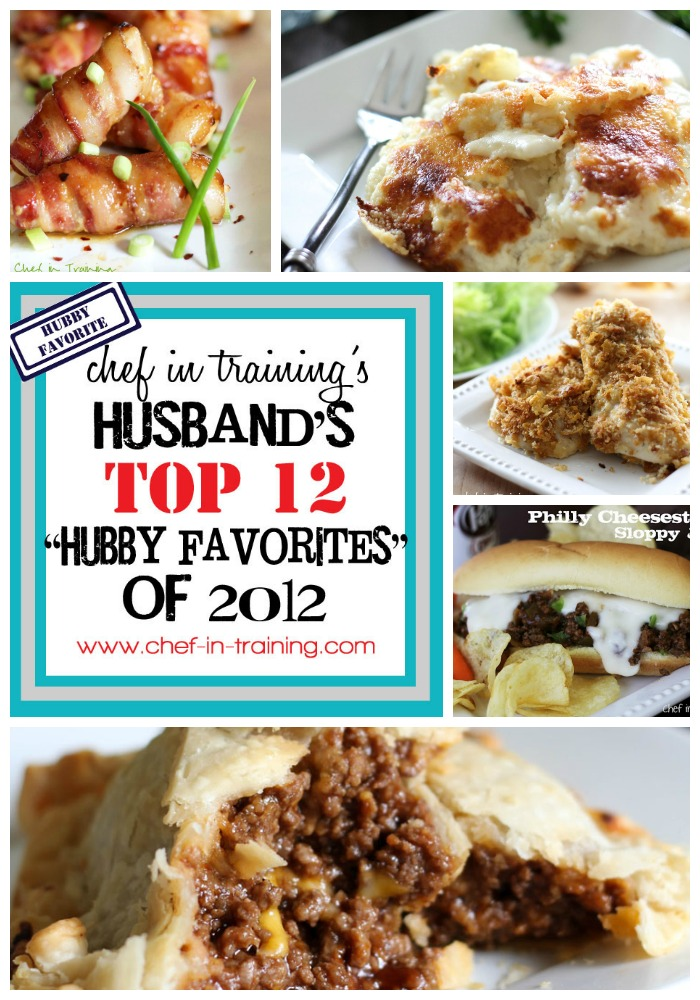 """Chef in Training's Husband's TOP 12 """"HUBBY FAVORITES"""" of 2012!... List written by her husband and is filled with great food and good laughs!"""