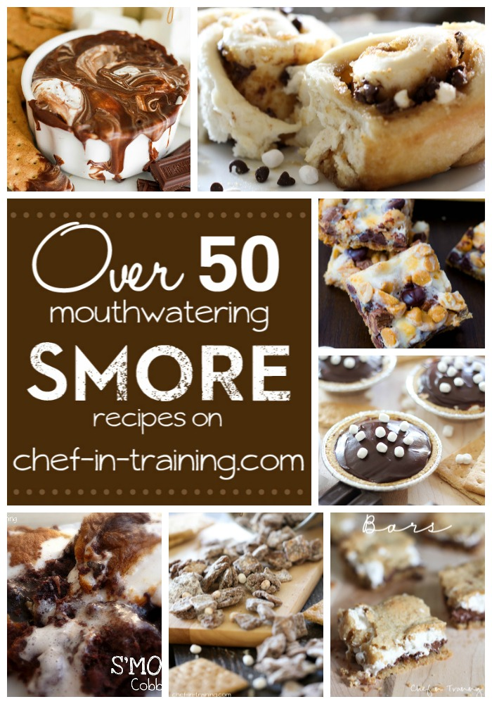 OVER 50 mouthwatering S'MORE recipes on chef-in-training.com ...SAVE. THIS. LIST!  Everything looks amazing!