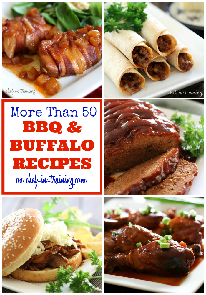 OVER 50 BBQ and Buffalo recipes at chef-in-training.com ...Every recipe on this list looks insanely delicious! A MUST SEE!