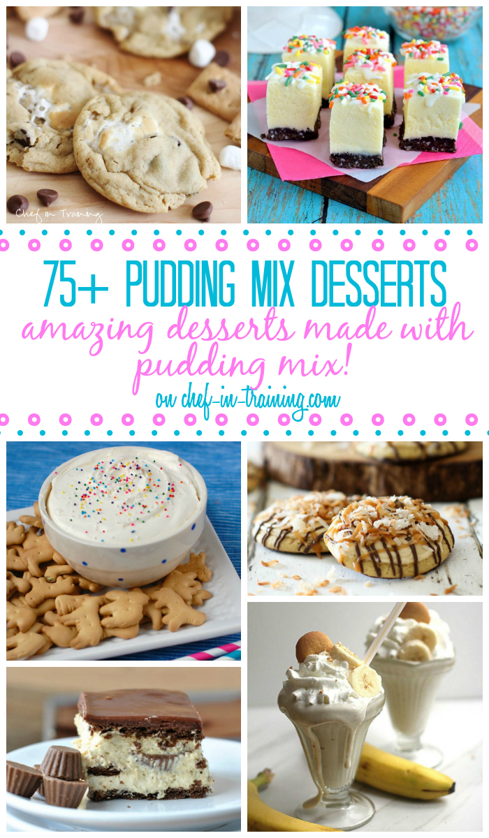 OVER 75 Desserts that use a pudding mix on chef-in-training.com ...A great list to have on hand!