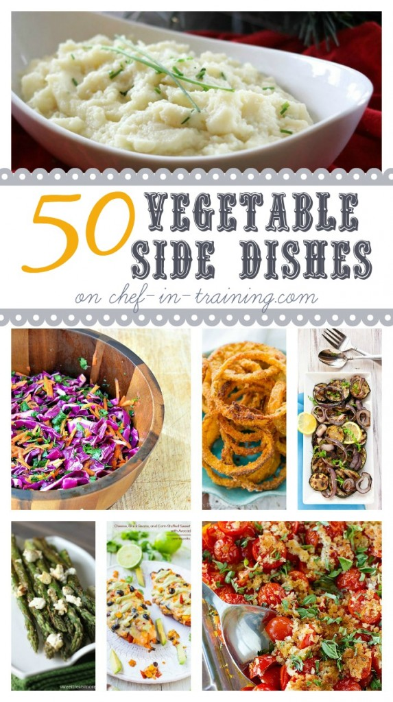 50+ Vegetable Side Dishes at chef-in-training.com ...If you find yourself wondering how to dress or change up your veggies at the dinner table, then this is the round up for you!