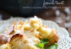 Overnight Coconut French Toast with Coconut Buttermilk Syrup from chef-in-training.com ...Hands down THE BEST french toast! The syrup will be one of the best recipes you will ever try!