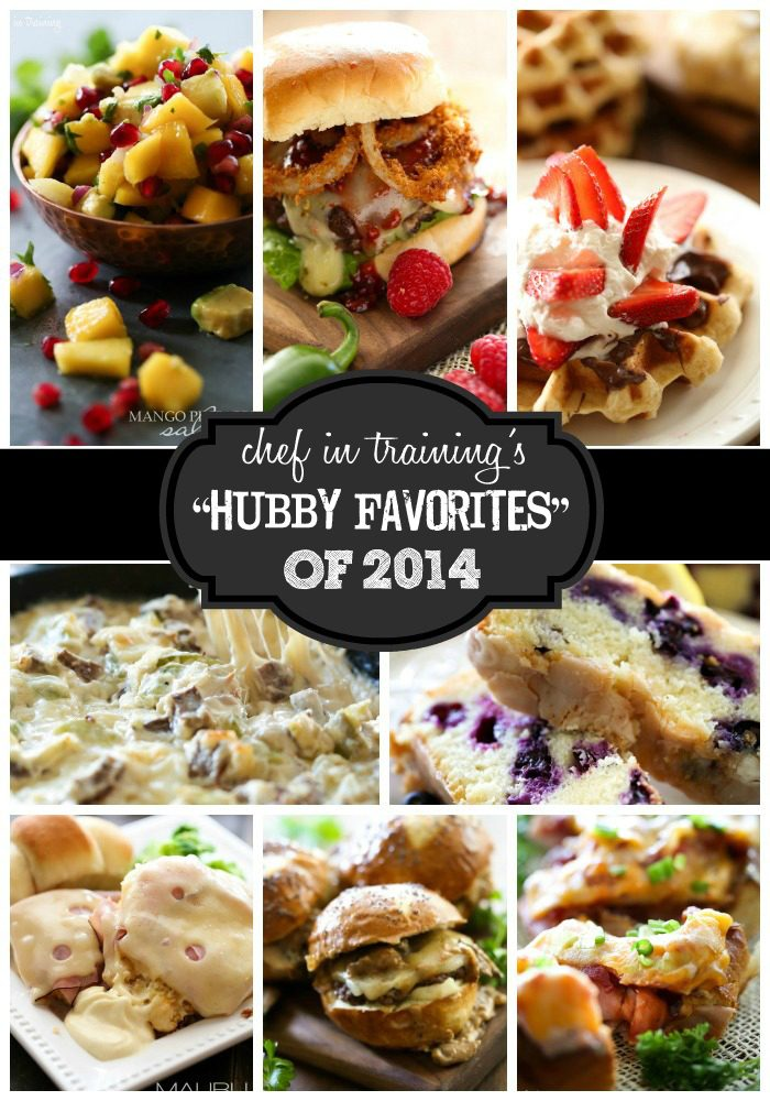 "The ""HUBBY FAVORITES"" of 2014!!!... Post written by 'Chef in Training''s husband. It is a fun read with some AMAZING Man-Pleasing recipes that won his personal top picks for the year 2014! Definitely check this out!"
